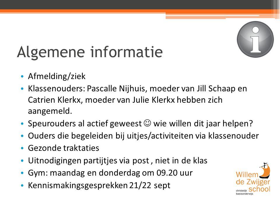 Algemene informatie Afmelding/ziek Klassenouders: Pascalle Nijhuis, moeder van Jill Schaap en Catrien Klerkx, moeder van Julie Klerkx hebben zich aangemeld.