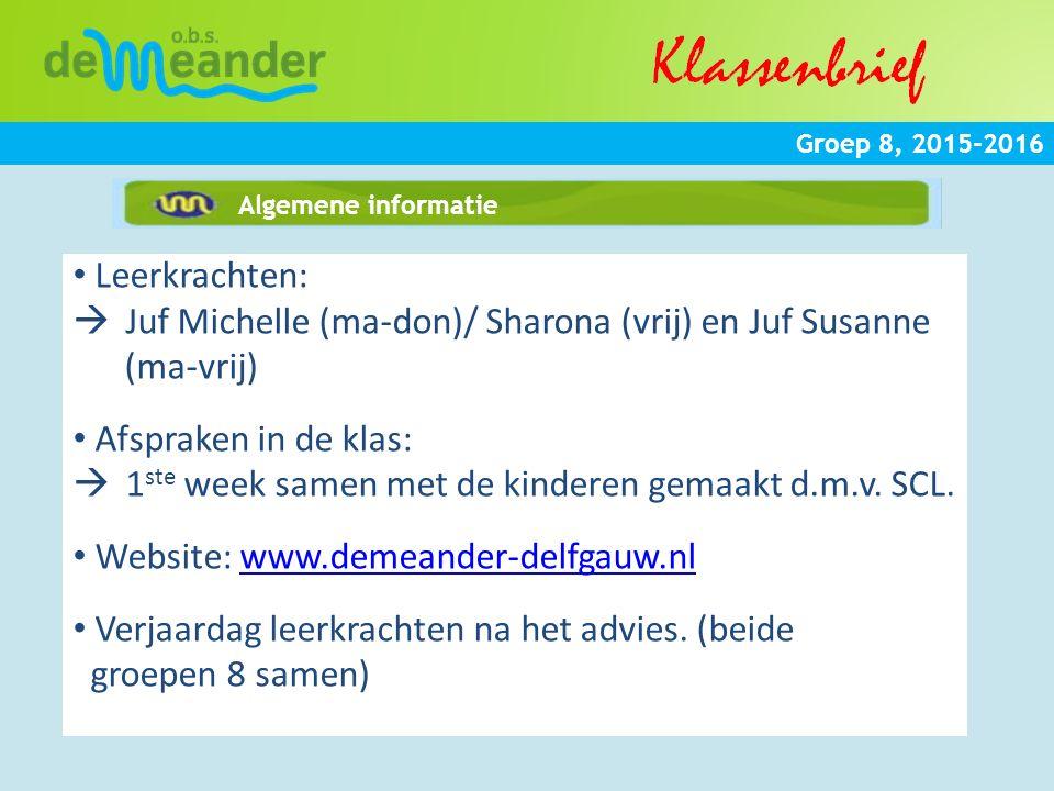 Groep 8, 2015-2016 Algemene informatie Leerkrachten:  Juf Michelle (ma-don)/ Sharona (vrij) en Juf Susanne (ma-vrij) Afspraken in de klas:  1 ste we