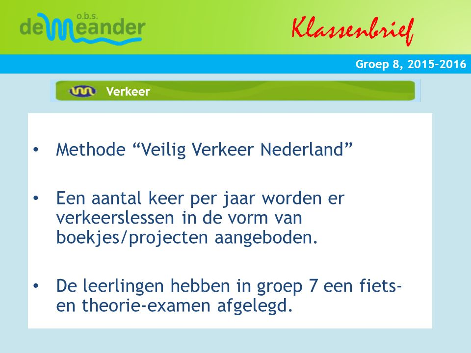 """Groep 8, 2015-2016 Verkeer Methode """"Veilig Verkeer Nederland"""" Een aantal keer per jaar worden er verkeerslessen in de vorm van boekjes/projecten aange"""