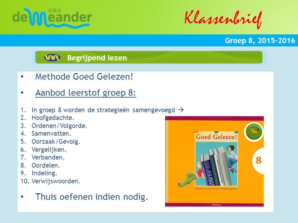 Groep 8, 2015-2016 Begrijpend lezen Methode Goed Gelezen! Aanbod leerstof groep 8: 1.In groep 8 worden de strategieën samengevoegd  2.Hoofgedachte. 3