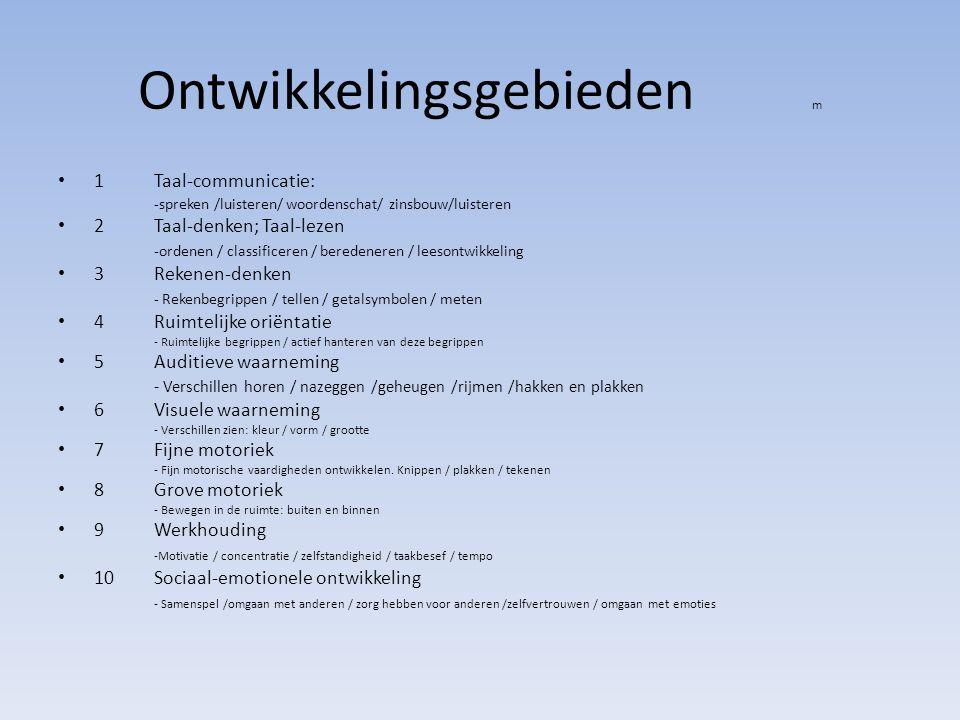 Ontwikkelingsgebieden m 1Taal-communicatie: -spreken /luisteren/ woordenschat/ zinsbouw/luisteren 2Taal-denken; Taal-lezen -ordenen / classificeren /
