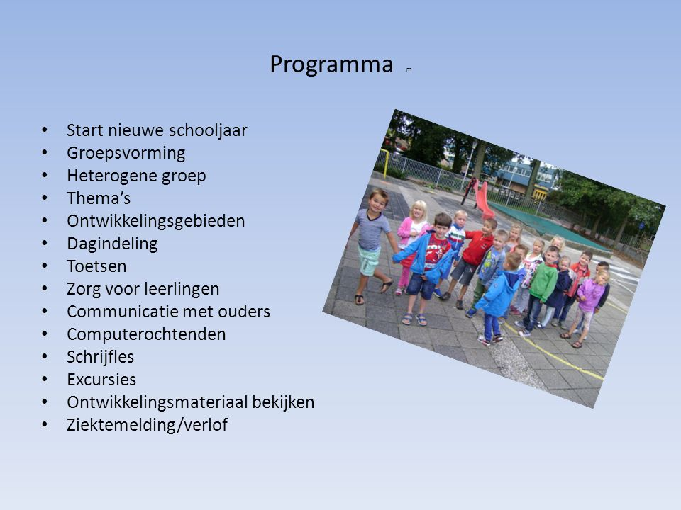 Programma m Start nieuwe schooljaar Groepsvorming Heterogene groep Thema's Ontwikkelingsgebieden Dagindeling Toetsen Zorg voor leerlingen Communicatie