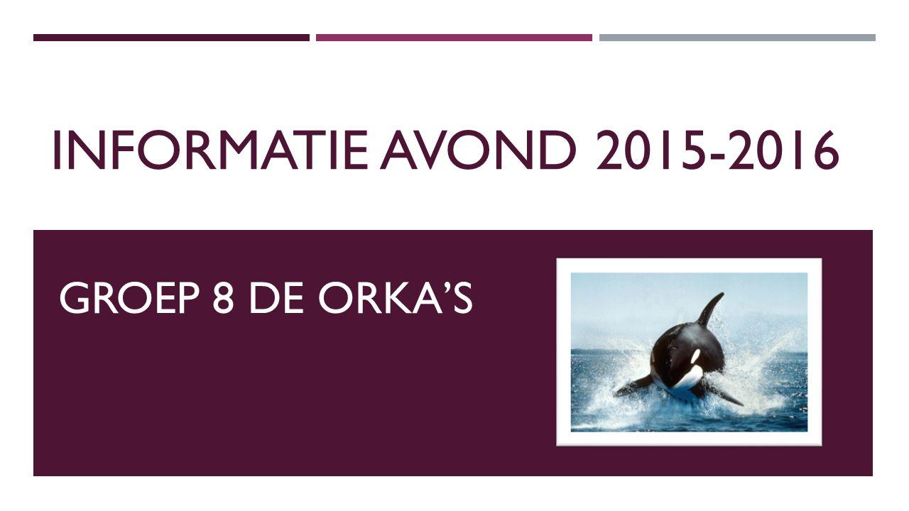 INFORMATIE AVOND 2015-2016 GROEP 8 DE ORKA'S