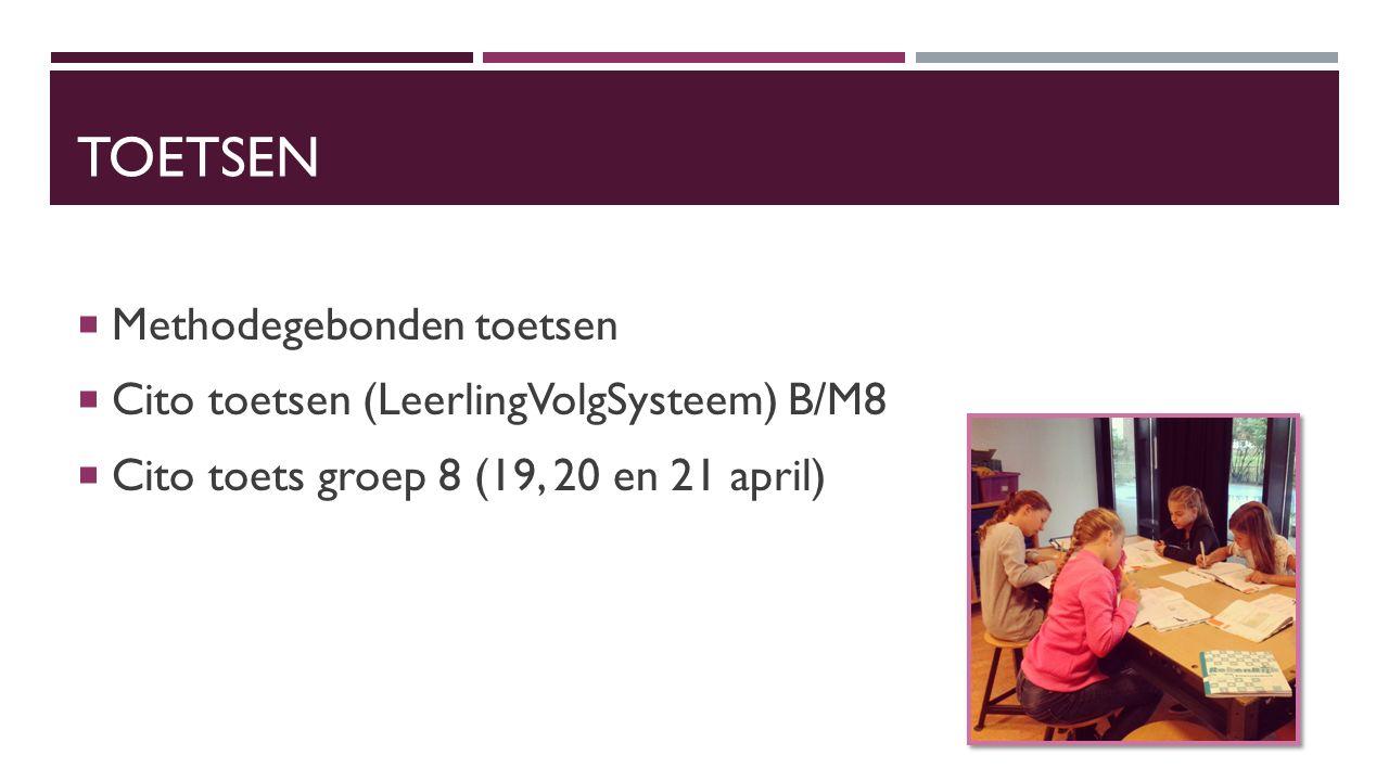 TOETSEN  Methodegebonden toetsen  Cito toetsen (LeerlingVolgSysteem) B/M8  Cito toets groep 8 (19, 20 en 21 april)