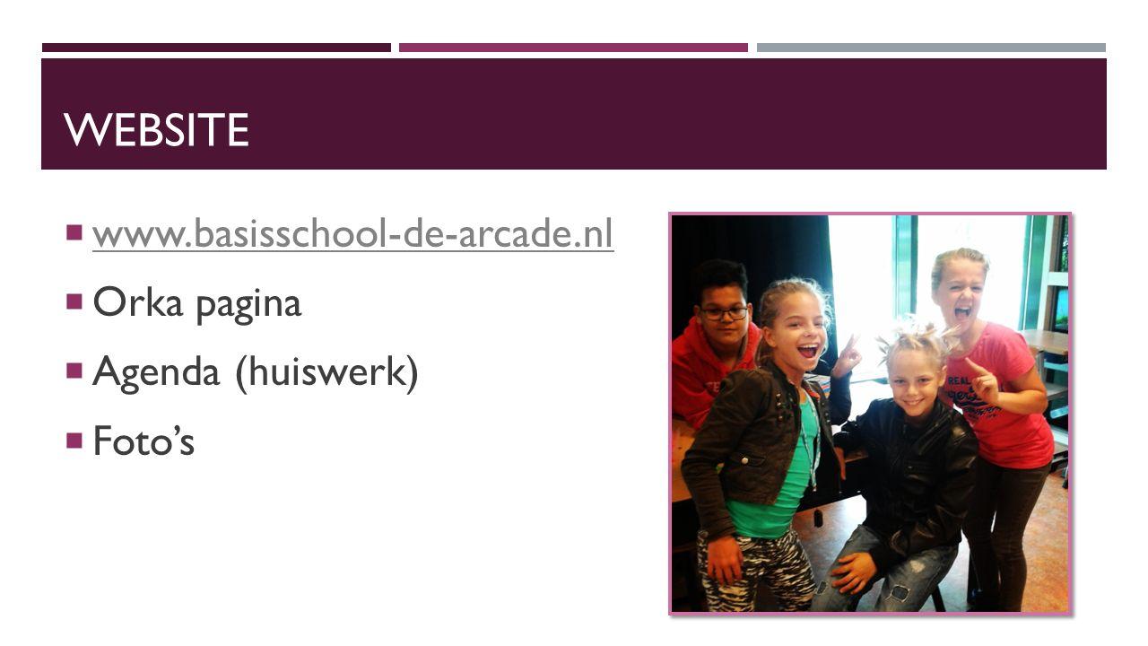 WEBSITE  www.basisschool-de-arcade.nl www.basisschool-de-arcade.nl  Orka pagina  Agenda (huiswerk)  Foto's