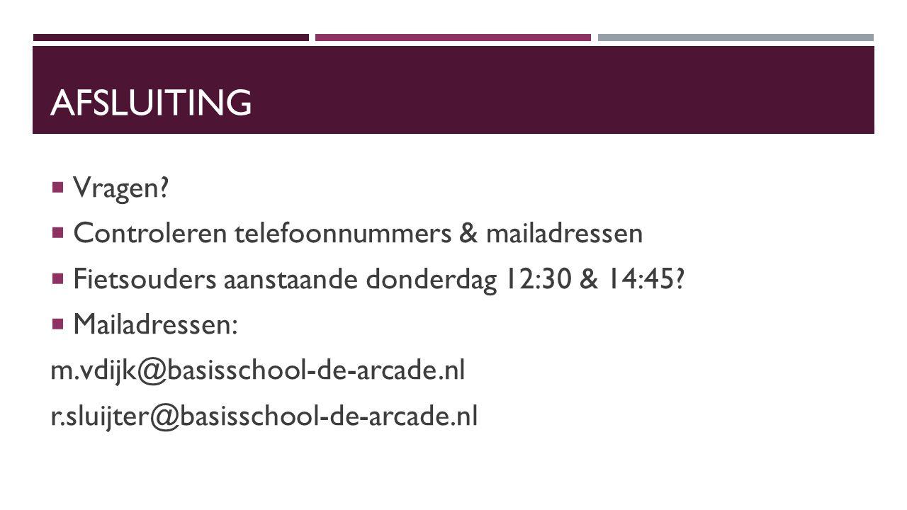 AFSLUITING  Vragen?  Controleren telefoonnummers & mailadressen  Fietsouders aanstaande donderdag 12:30 & 14:45?  Mailadressen: m.vdijk@basisschoo