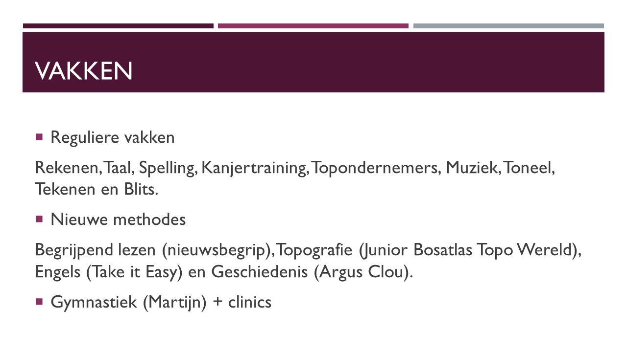 VAKKEN  Reguliere vakken Rekenen, Taal, Spelling, Kanjertraining, Topondernemers, Muziek, Toneel, Tekenen en Blits.