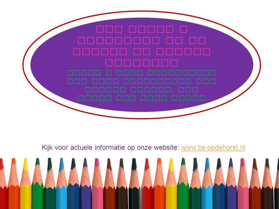 Wij hopen u voldoende op de hoogte te hebben gebracht Mocht u naar aanleiding van deze PowerPoint nog vragen hebben, dan horen wij deze graag Kijk voor actuele informatie op onze website: www.bs-opdehorst.nlwww.bs-opdehorst.nl