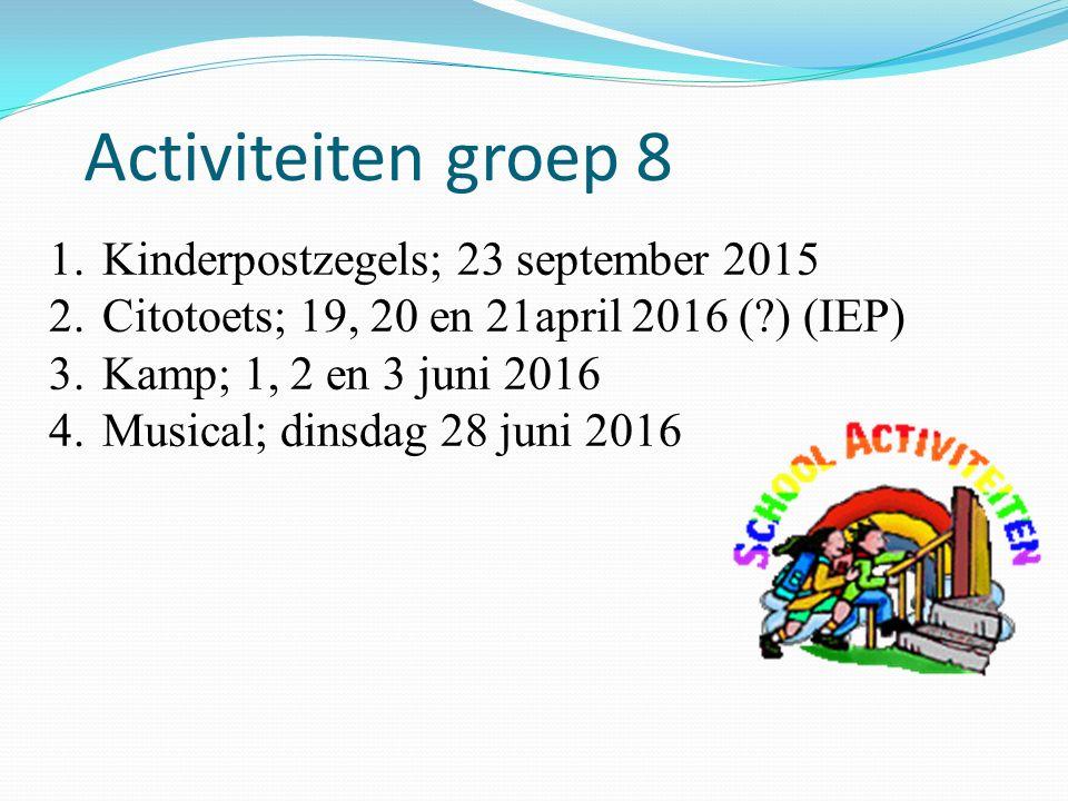Activiteiten groep 8 1.Kinderpostzegels; 23 september 2015 2.Citotoets; 19, 20 en 21april 2016 (?) (IEP) 3.Kamp; 1, 2 en 3 juni 2016 4.Musical; dinsdag 28 juni 2016
