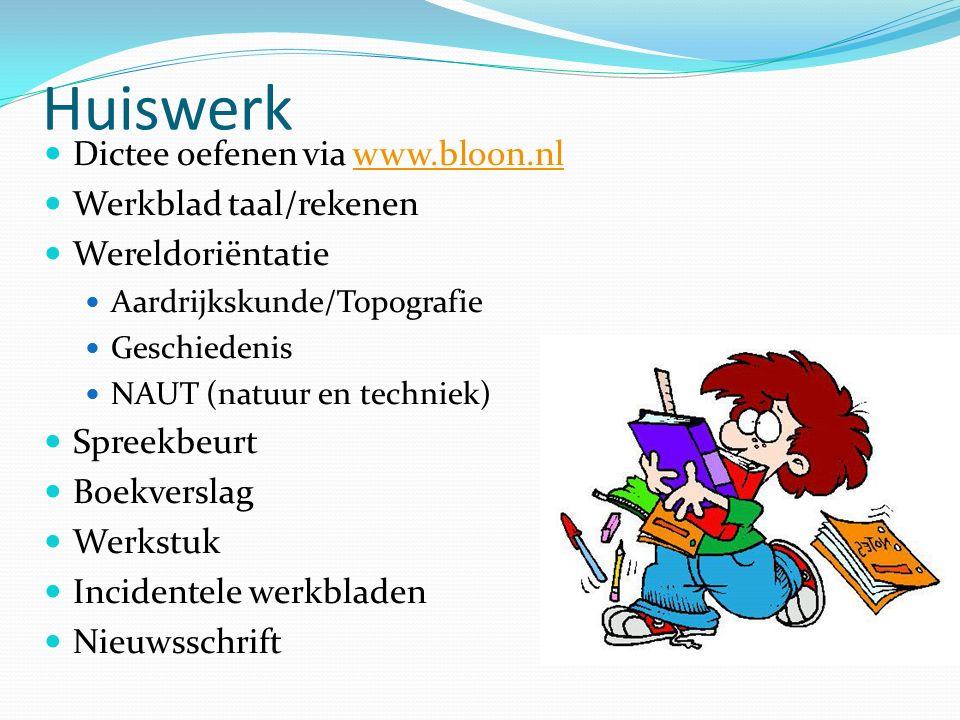 Huiswerk Dictee oefenen via www.bloon.nlwww.bloon.nl Werkblad taal/rekenen Wereldoriëntatie Aardrijkskunde/Topografie Geschiedenis NAUT (natuur en techniek) Spreekbeurt Boekverslag Werkstuk Incidentele werkbladen Nieuwsschrift