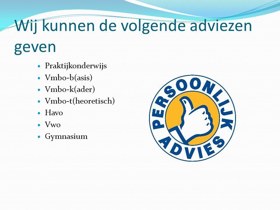 Wij kunnen de volgende adviezen geven Praktijkonderwijs Vmbo-b(asis) Vmbo-k(ader) Vmbo-t(heoretisch) Havo Vwo Gymnasium