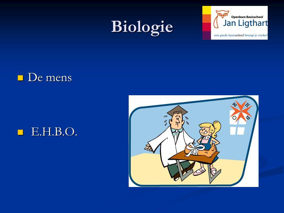Biologie De mens De mens E.H.B.O. E.H.B.O.