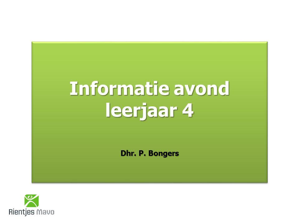 Informatie avond leerjaar 4 Dhr. P. Bongers