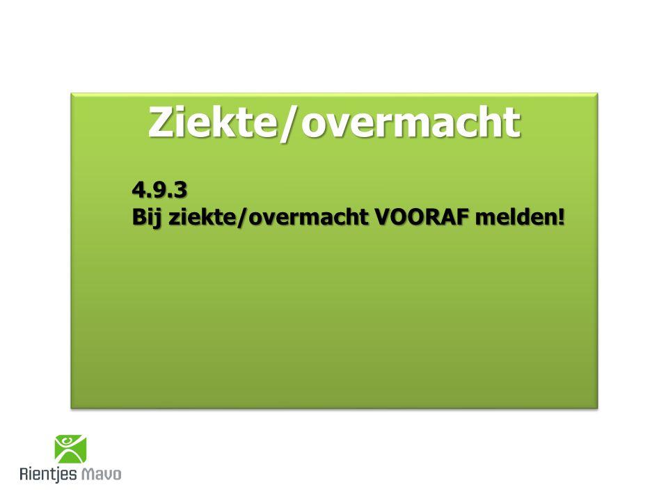 Ziekte/overmachtZiekte/overmacht 4.9.3 Bij ziekte/overmacht VOORAF melden!