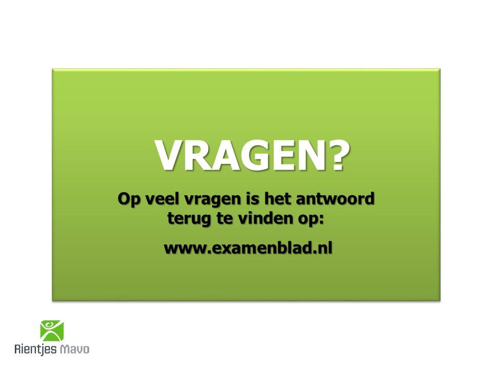 VRAGEN Op veel vragen is het antwoord terug te vinden op: www.examenblad.nl www.examenblad.nl