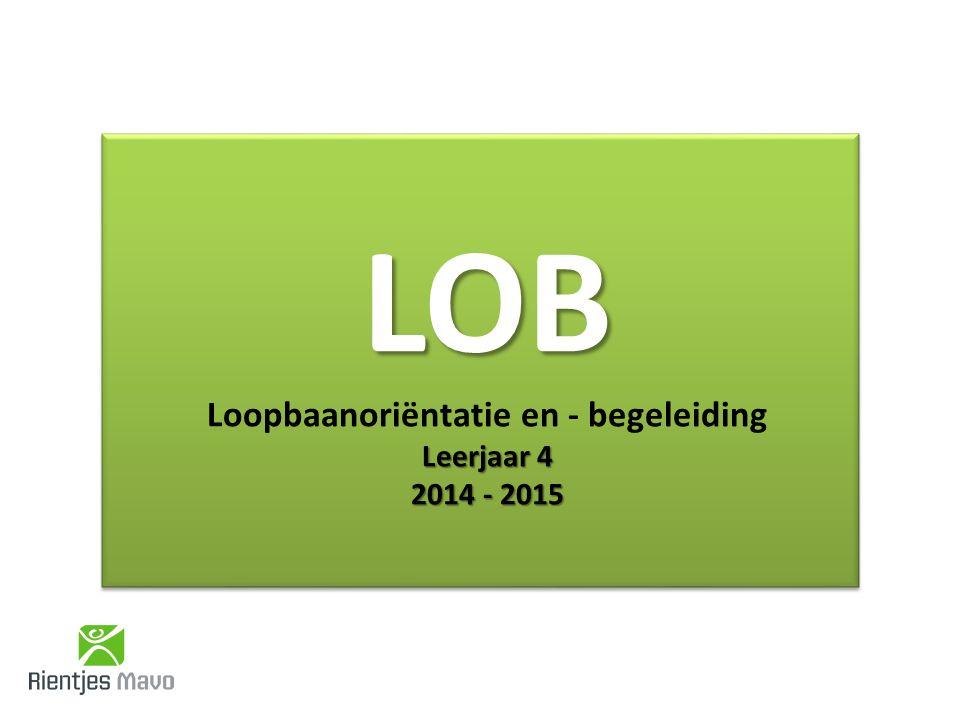 LOB Leerjaar 4 2014 - 2015 LOB Loopbaanoriëntatie en - begeleiding Leerjaar 4 2014 - 2015