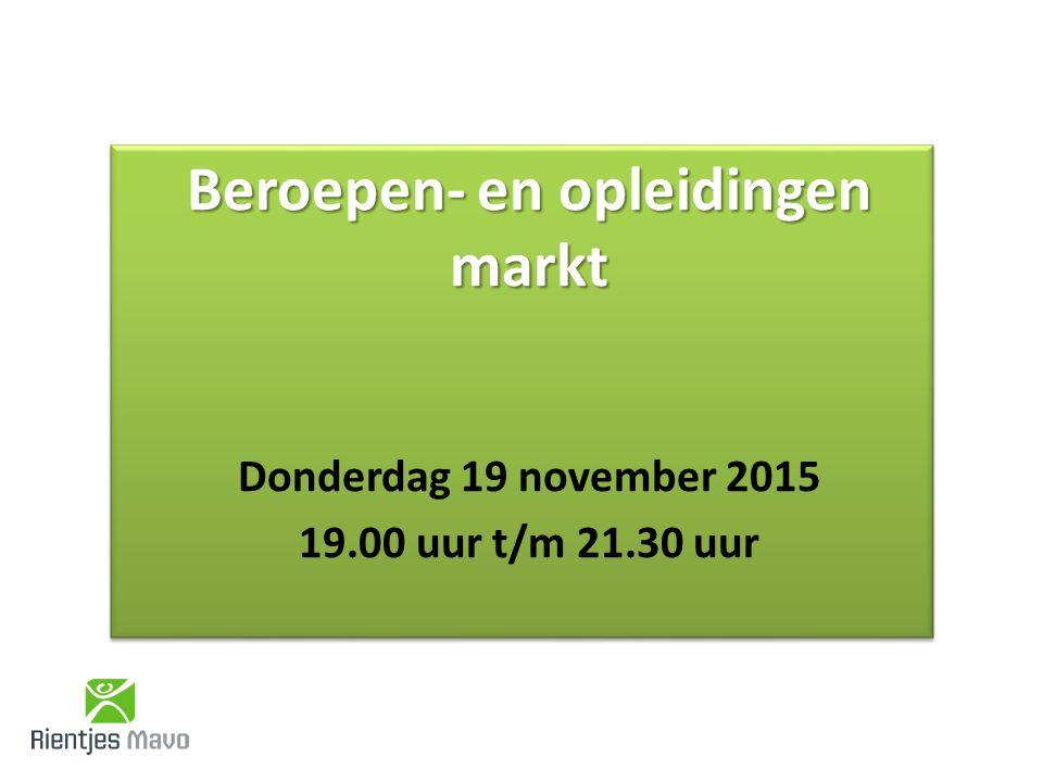 Beroepen- en opleidingen markt Donderdag 19 november 2015 19.00 uur t/m 21.30 uur Beroepen- en opleidingen markt Donderdag 19 november 2015 19.00 uur t/m 21.30 uur