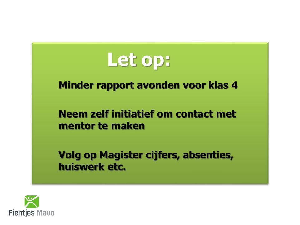 Let op: Minder rapport avonden voor klas 4 Neem zelf initiatief om contact met mentor te maken Volg op Magister cijfers, absenties, huiswerk etc.