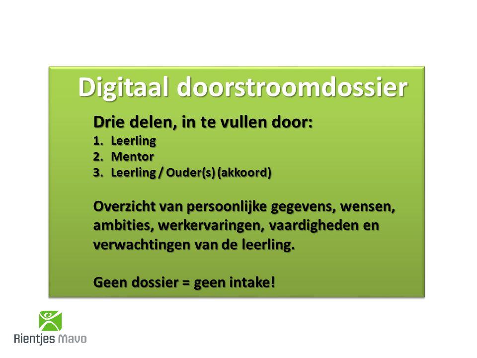 Digitaal doorstroomdossier Drie delen, in te vullen door: 1.Leerling 2.Mentor 3.Leerling / Ouder(s) (akkoord) Overzicht van persoonlijke gegevens, wensen, ambities, werkervaringen, vaardigheden en verwachtingen van de leerling.