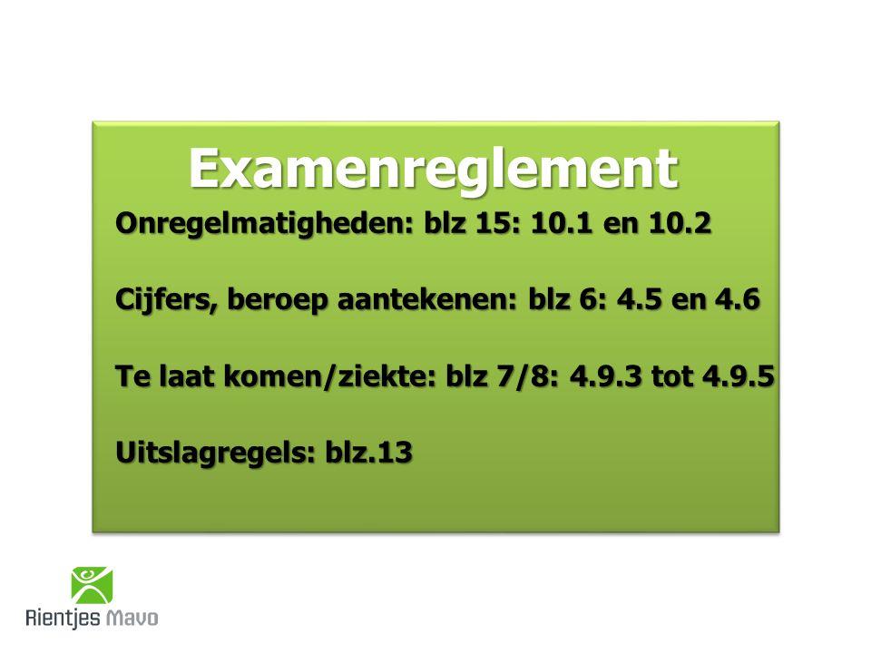 Examenreglement Onregelmatigheden: blz 15: 10.1 en 10.2 Cijfers, beroep aantekenen: blz 6: 4.5 en 4.6 Te laat komen/ziekte: blz 7/8: 4.9.3 tot 4.9.5 Uitslagregels: blz.13