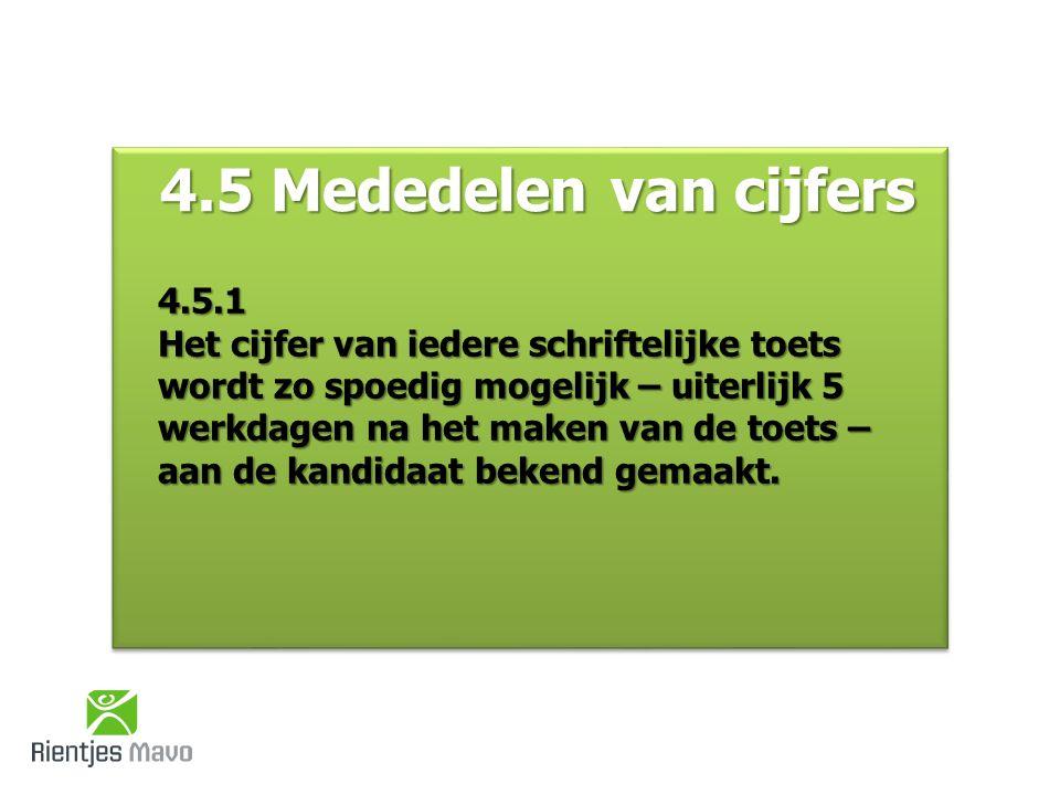 4.5 Mededelen van cijfers 4.5.1 Het cijfer van iedere schriftelijke toets wordt zo spoedig mogelijk – uiterlijk 5 werkdagen na het maken van de toets – aan de kandidaat bekend gemaakt.