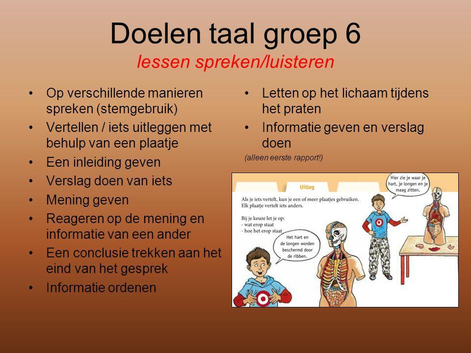 Doelen taal groep 6 lessen spreken/luisteren Op verschillende manieren spreken (stemgebruik) Vertellen / iets uitleggen met behulp van een plaatje Een