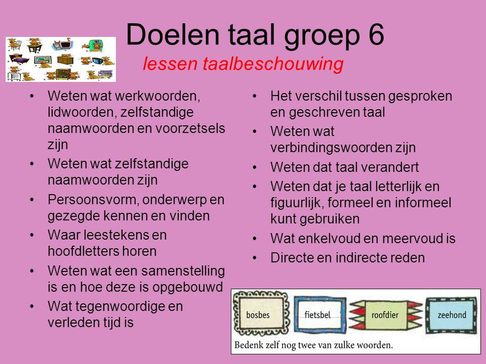 Doelen taal groep 6 lessen taalbeschouwing Weten wat werkwoorden, lidwoorden, zelfstandige naamwoorden en voorzetsels zijn Weten wat zelfstandige naam