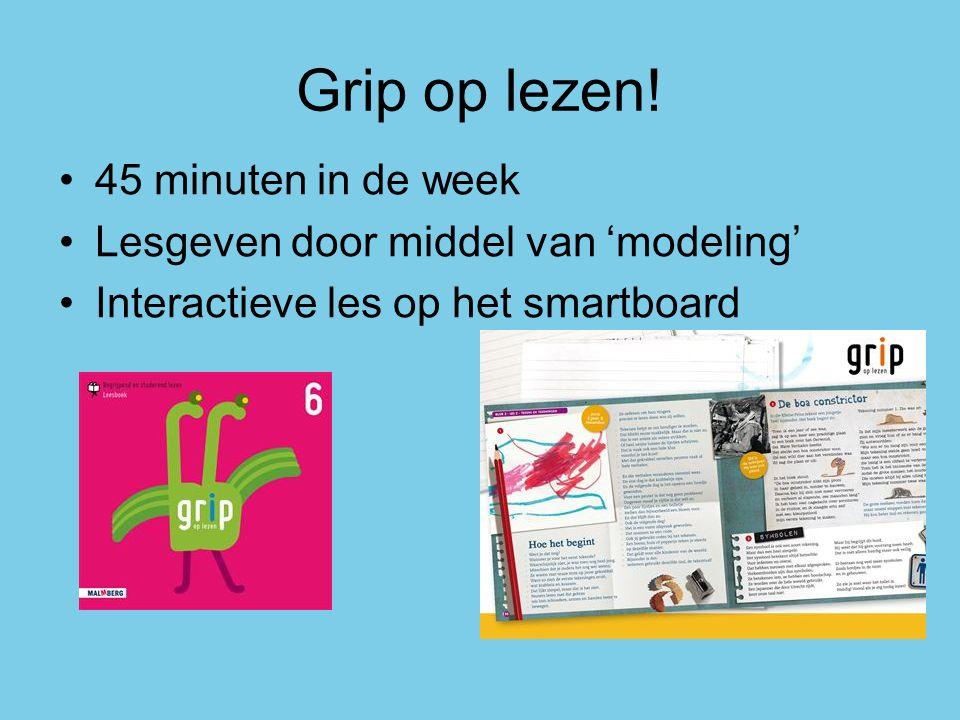 Grip op lezen! 45 minuten in de week Lesgeven door middel van 'modeling' Interactieve les op het smartboard