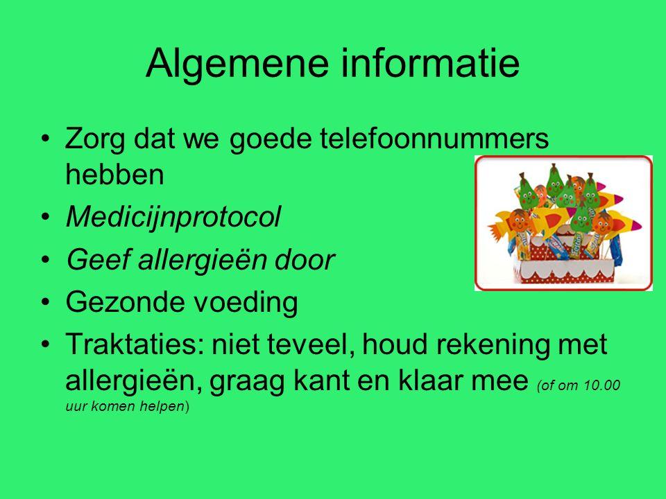 Algemene informatie Zorg dat we goede telefoonnummers hebben Medicijnprotocol Geef allergieën door Gezonde voeding Traktaties: niet teveel, houd reken