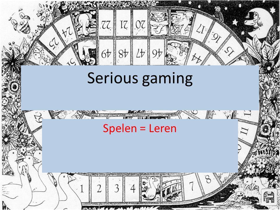Serious gaming Spelen = Leren