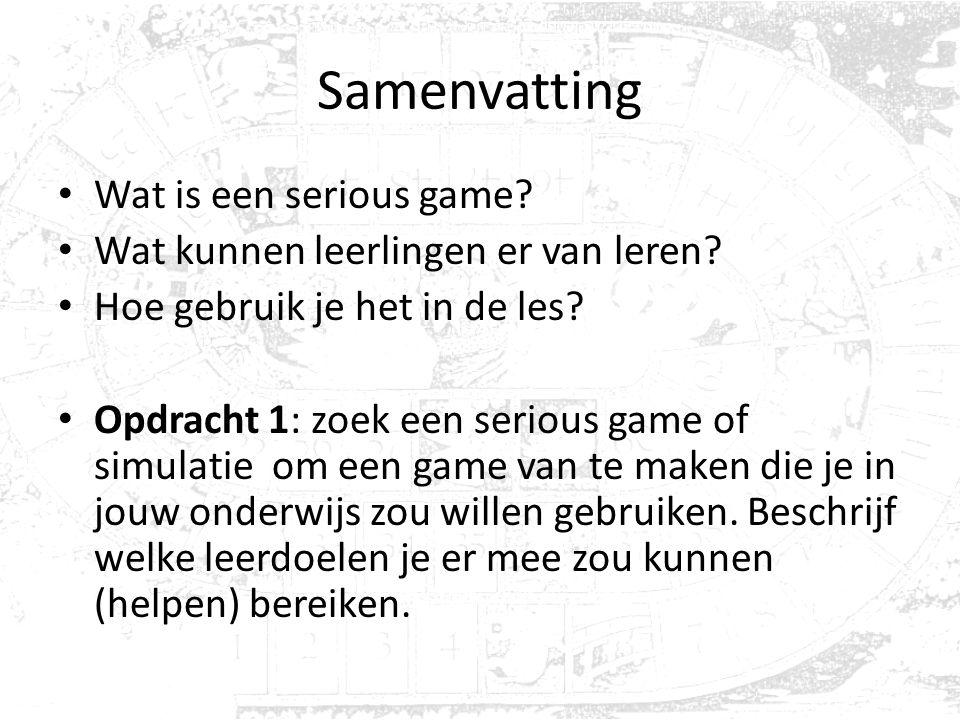 Samenvatting Wat is een serious game? Wat kunnen leerlingen er van leren? Hoe gebruik je het in de les? Opdracht 1: zoek een serious game of simulatie