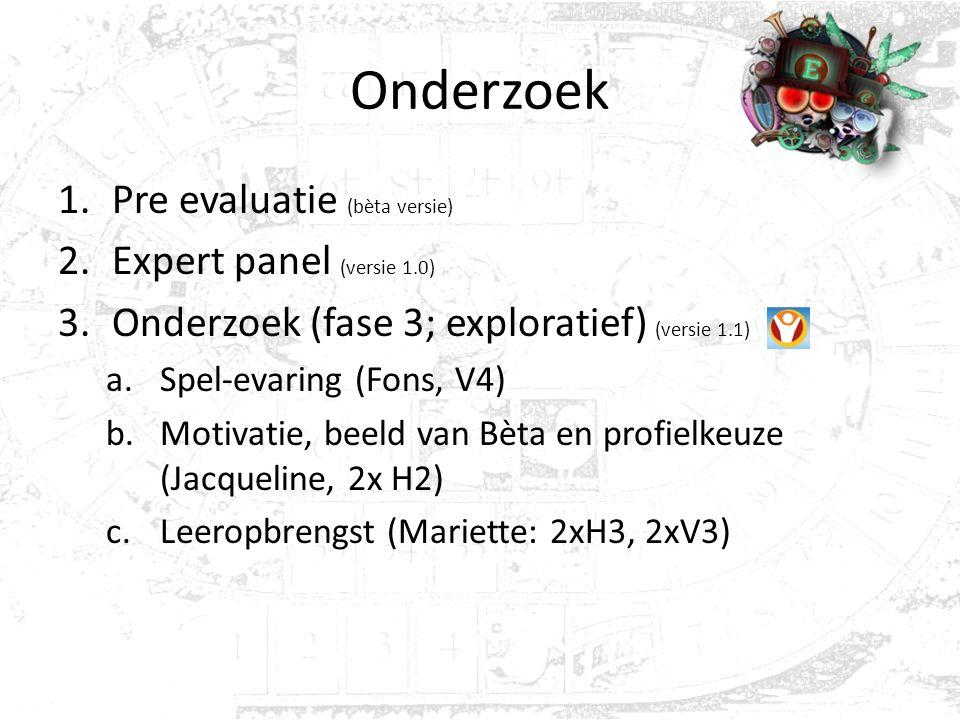 Onderzoek 1.Pre evaluatie (bèta versie) 2.Expert panel (versie 1.0) 3.Onderzoek (fase 3; exploratief) (versie 1.1) a.Spel-evaring (Fons, V4) b.Motivatie, beeld van Bèta en profielkeuze (Jacqueline, 2x H2) c.Leeropbrengst (Mariette: 2xH3, 2xV3)