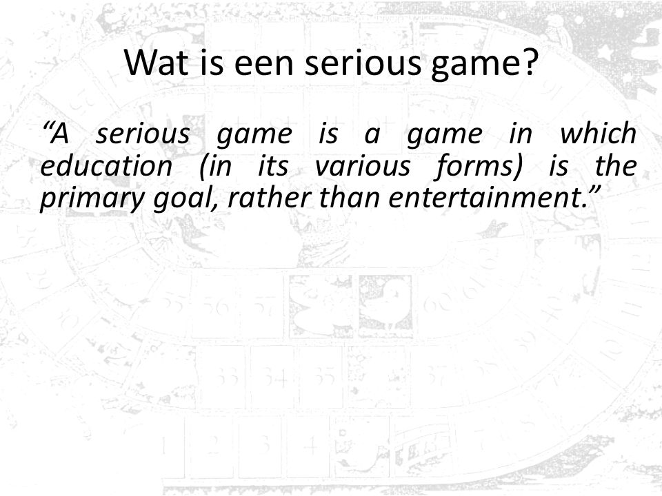 "Wat is een serious game? ""A serious game is a game in which education (in its various forms) is the primary goal, rather than entertainment."""