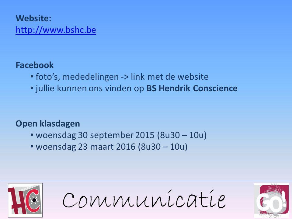 Communicatie Website: http://www.bshc.be Facebook foto's, mededelingen -> link met de website jullie kunnen ons vinden op BS Hendrik Conscience Open klasdagen woensdag 30 september 2015 (8u30 – 10u) woensdag 23 maart 2016 (8u30 – 10u)