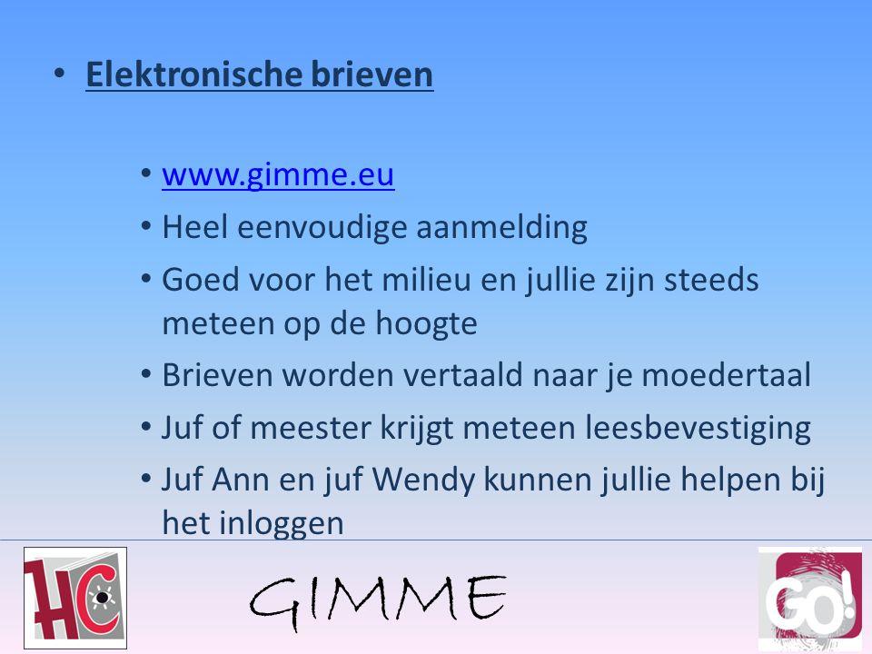 Elektronische brieven www.gimme.eu Heel eenvoudige aanmelding Goed voor het milieu en jullie zijn steeds meteen op de hoogte Brieven worden vertaald naar je moedertaal Juf of meester krijgt meteen leesbevestiging Juf Ann en juf Wendy kunnen jullie helpen bij het inloggen GIMME
