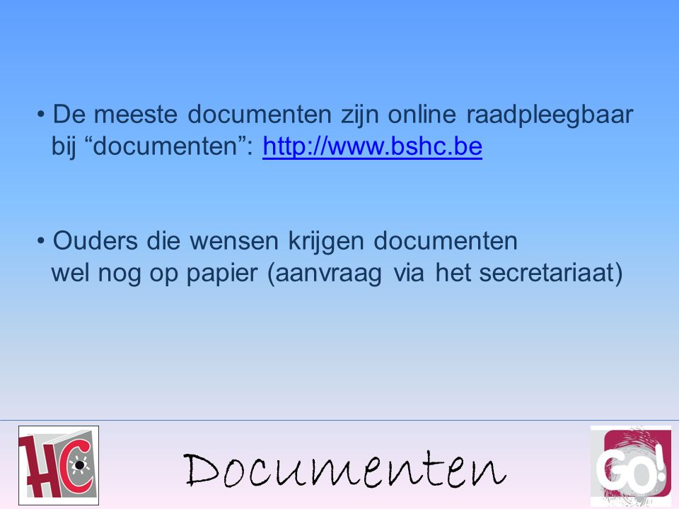 Documenten De meeste documenten zijn online raadpleegbaar bij documenten : http://www.bshc.behttp://www.bshc.be Ouders die wensen krijgen documenten wel nog op papier (aanvraag via het secretariaat)
