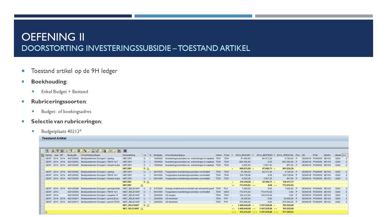 OEFENING II DOORSTORTING INVESTERINGSSUBSIDIE – TOESTAND ARTIKEL  Toestand artikel op de 9H ledger  Boekhouding:  Enkel Budget + Besteed  Rubricer
