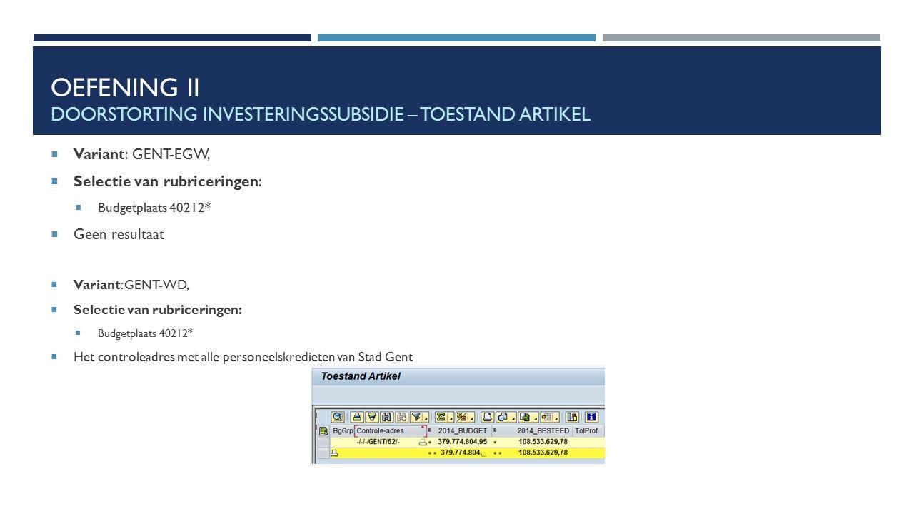OEFENING II DOORSTORTING INVESTERINGSSUBSIDIE – TOESTAND ARTIKEL  Variant: GENT-EGW,  Selectie van rubriceringen:  Budgetplaats 40212*  Geen resul