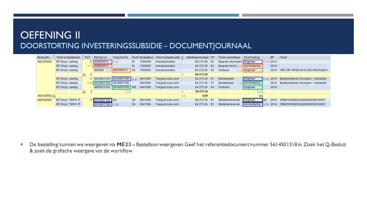 OEFENING II DOORSTORTING INVESTERINGSSUBSIDIE – DOCUMENTJOURNAAL  De bestelling kunnen we weergeven via ME23 – Bestelbon weergeven. Geef het referent