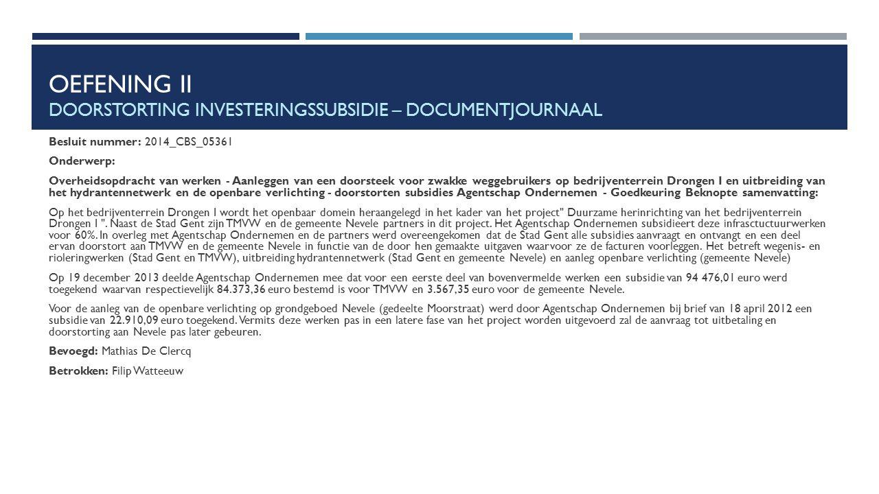 OEFENING II DOORSTORTING INVESTERINGSSUBSIDIE – DOCUMENTJOURNAAL Besluit nummer: 2014_CBS_05361 Onderwerp: Overheidsopdracht van werken - Aanleggen va