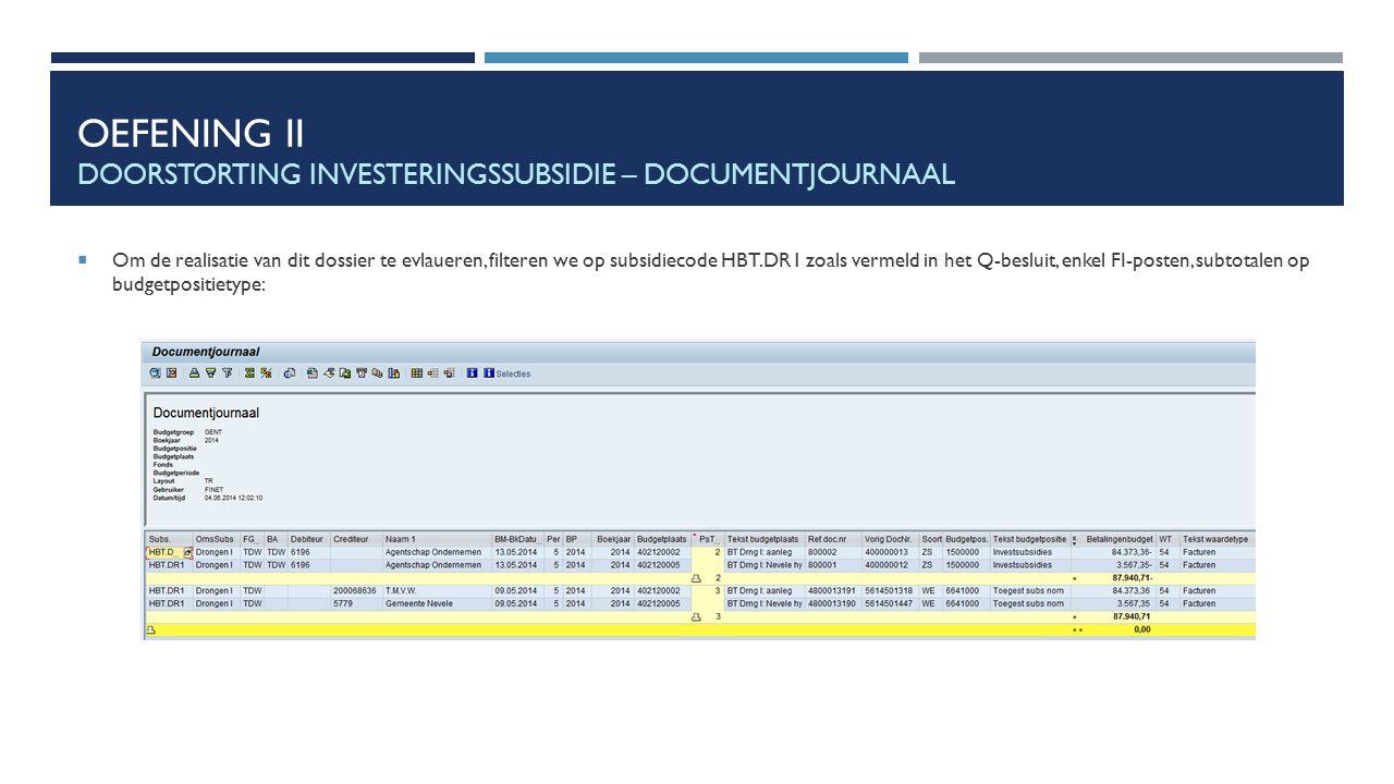 OEFENING II DOORSTORTING INVESTERINGSSUBSIDIE – DOCUMENTJOURNAAL  Om de realisatie van dit dossier te evlaueren, filteren we op subsidiecode HBT.DR1