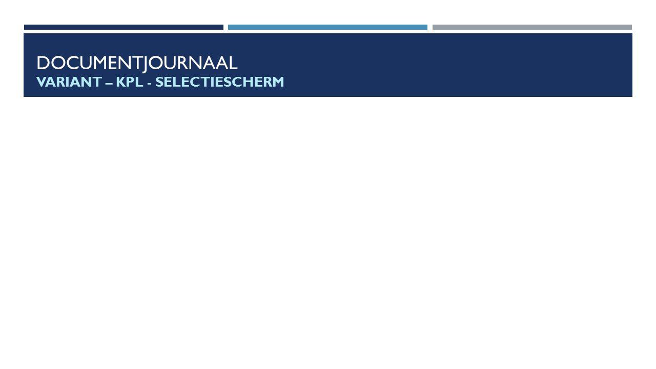 DOCUMENTJOURNAAL VARIANT – KPL - SELECTIESCHERM