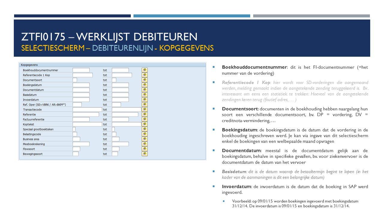 ZTFI0175 – WERKLIJST DEBITEUREN SELECTIESCHERM – DEBITEURENLIJN - KOPGEGEVENS  Boekhouddocumentnummer: dit is het FI-documentnummer (=het nummer van