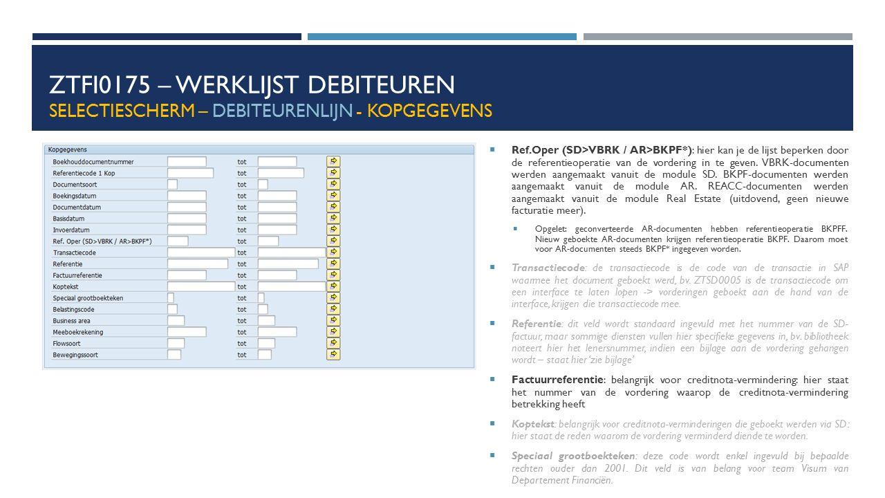 ZTFI0175 – WERKLIJST DEBITEUREN SELECTIESCHERM – DEBITEURENLIJN - KOPGEGEVENS  Ref.Oper (SD>VBRK / AR>BKPF*): hier kan je de lijst beperken door de r