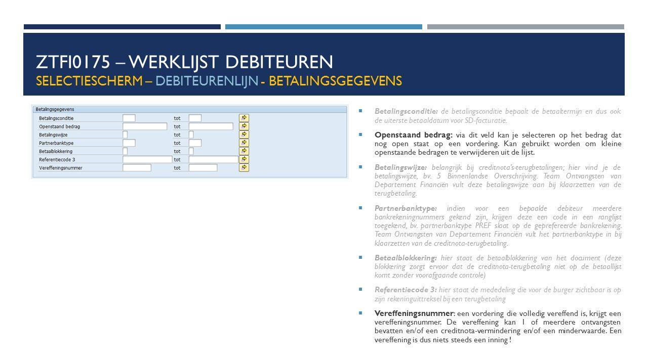 ZTFI0175 – WERKLIJST DEBITEUREN SELECTIESCHERM – DEBITEURENLIJN - BETALINGSGEGEVENS  Betalingsconditie: de betalingsconditie bepaalt de betaaltermijn