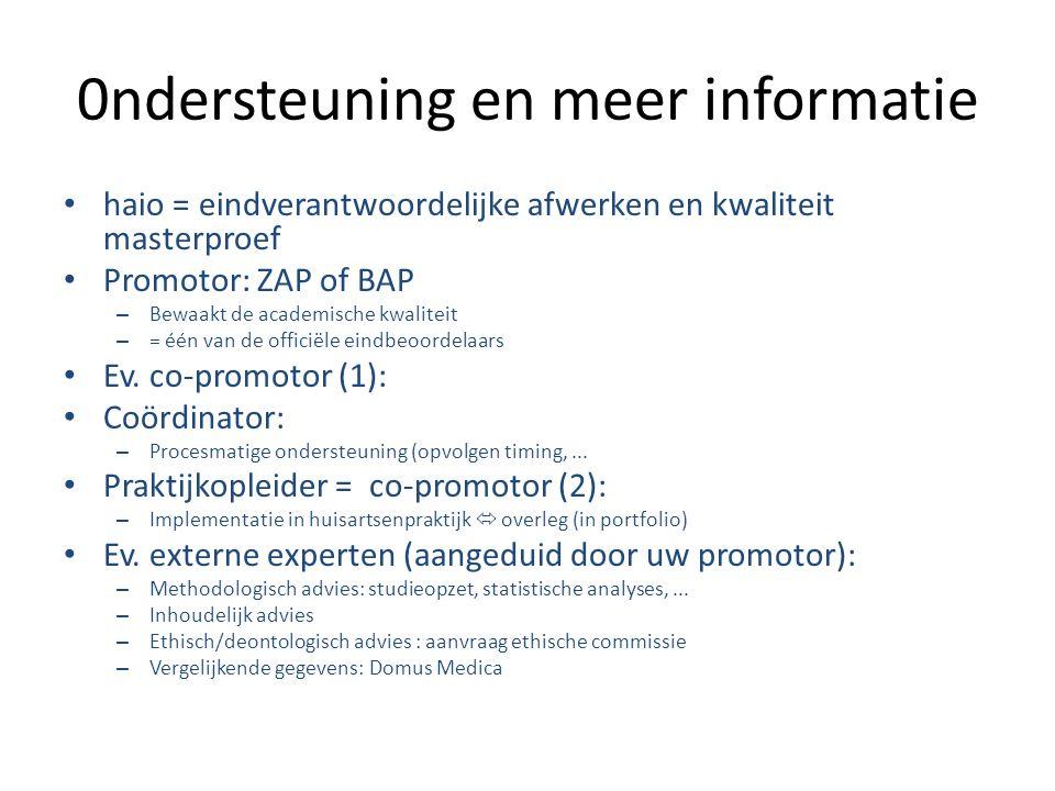 0ndersteuning en meer informatie haio = eindverantwoordelijke afwerken en kwaliteit masterproef Promotor: ZAP of BAP – Bewaakt de academische kwaliteit – = één van de officiële eindbeoordelaars Ev.