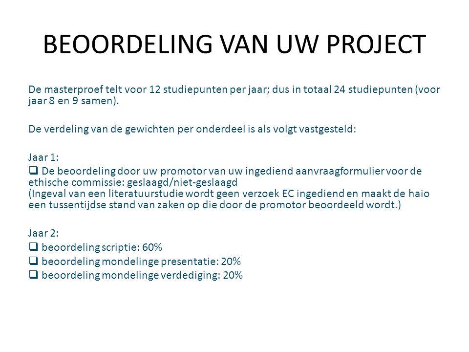 BEOORDELING VAN UW PROJECT De masterproef telt voor 12 studiepunten per jaar; dus in totaal 24 studiepunten (voor jaar 8 en 9 samen).