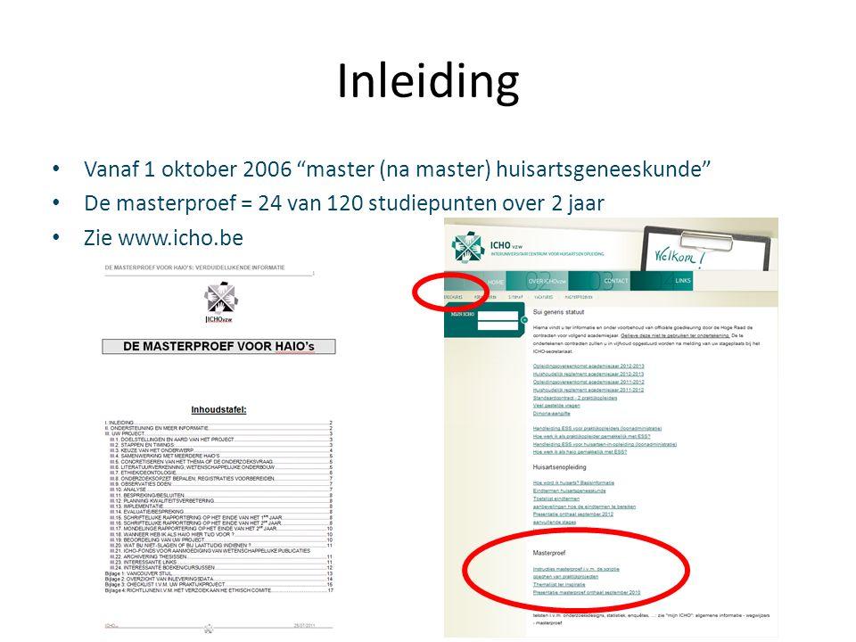Inleiding Vanaf 1 oktober 2006 master (na master) huisartsgeneeskunde De masterproef = 24 van 120 studiepunten over 2 jaar Zie www.icho.be
