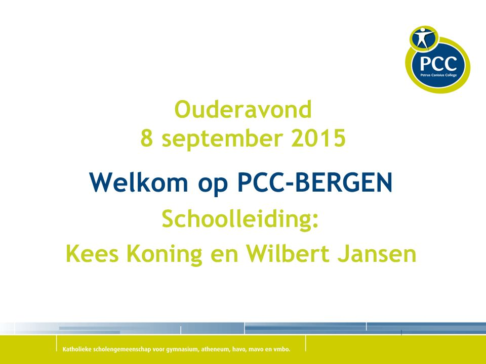 Ouderavond 8 september 2015 Welkom op PCC-BERGEN Schoolleiding: Kees Koning en Wilbert Jansen