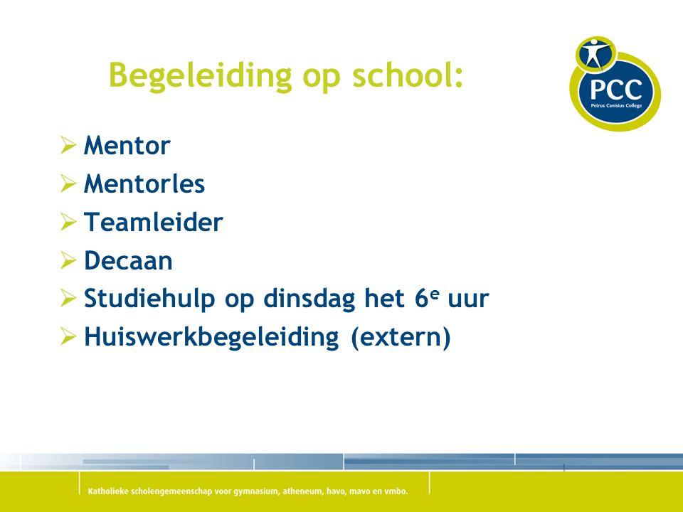 Begeleiding op school:  Mentor  Mentorles  Teamleider  Decaan  Studiehulp op dinsdag het 6 e uur  Huiswerkbegeleiding (extern)